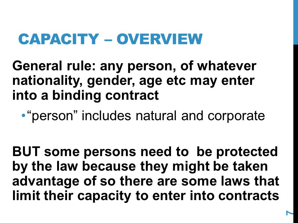 Capacity – overview General rule: any person, of whatever nationality, gender, age etc may enter into a binding contract.