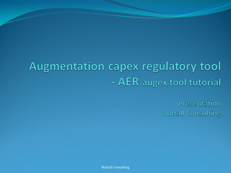 Augmentation capex regulatory tool - AER augex tool tutorial Presentation Nuttall Consulting