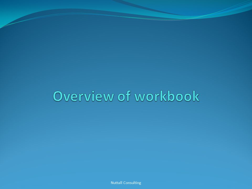 Overview of workbook Nuttall Consulting