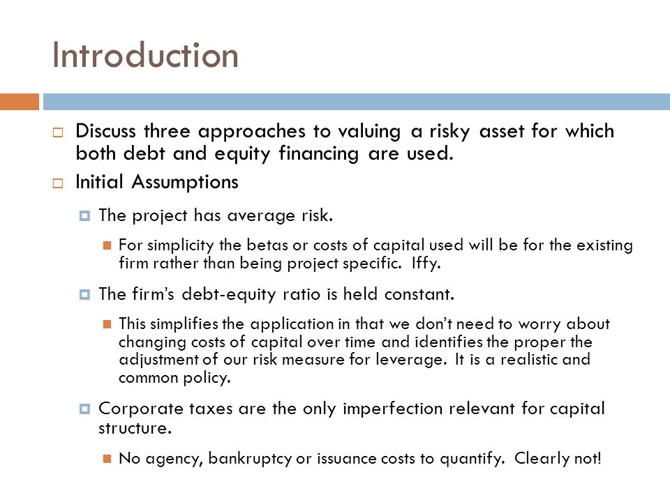 Introduction Discuss three approaches to valuing a risky asset for which both debt and equity financing are used.