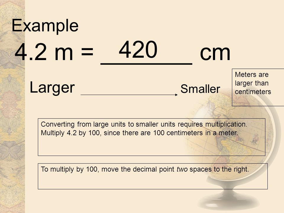 420 4.2 m = _______ cm Example Larger Smaller