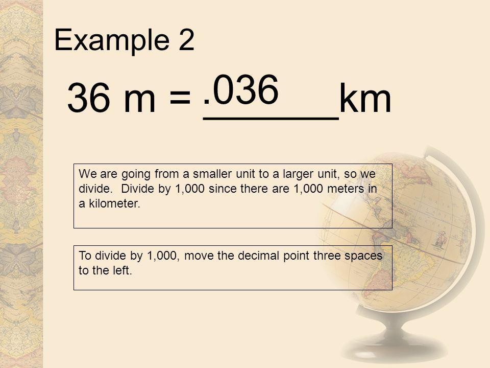 Example 2 .036. 36 m = ______km.
