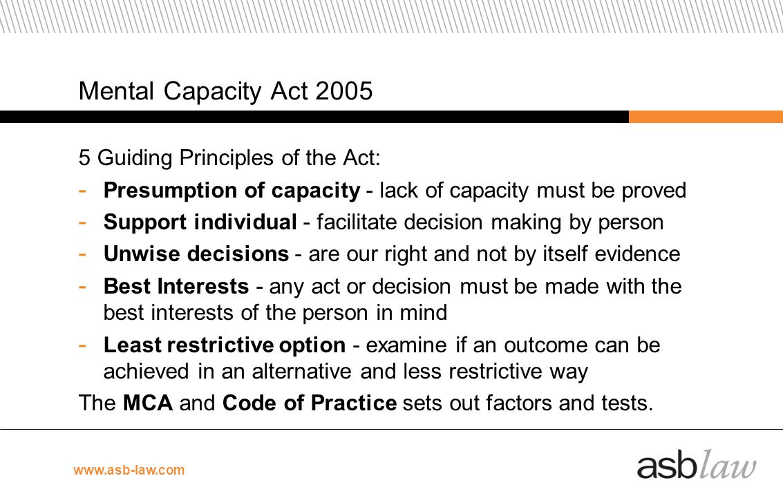 Mental Capacity Act 2005 5 Guiding Principles of the Act: