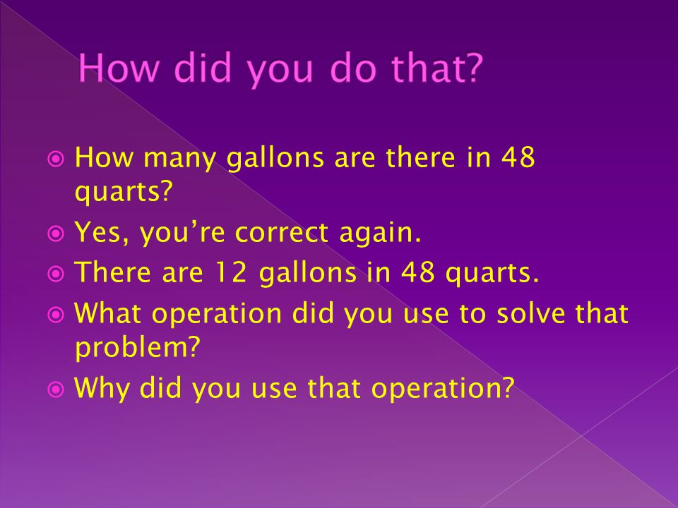 How did you do that How many gallons are there in 48 quarts