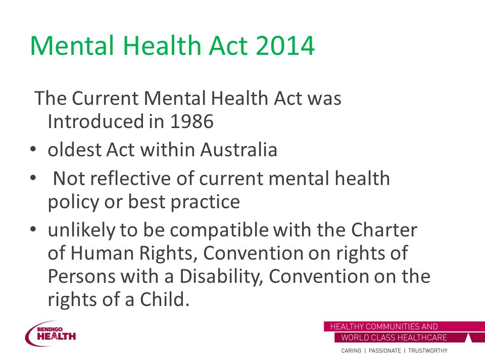 Mental Health Act 2014 The Current Mental Health Act was Introduced in oldest Act within Australia.