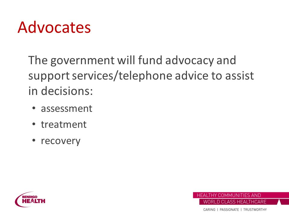 Advocates The government will fund advocacy and support services/telephone advice to assist in decisions: