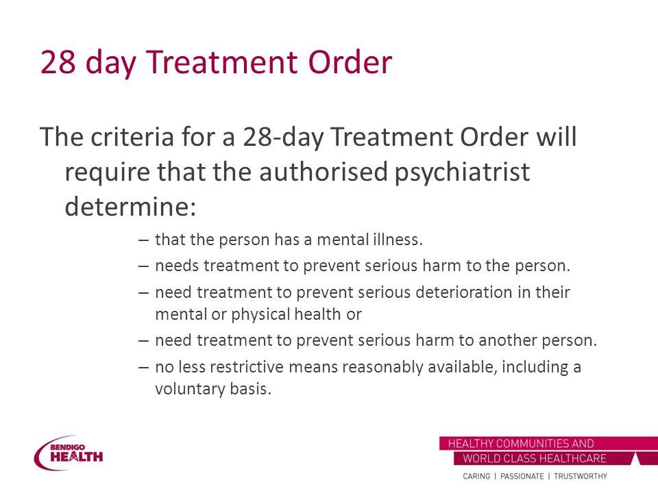 28 day Treatment Order The criteria for a 28-day Treatment Order will require that the authorised psychiatrist determine: