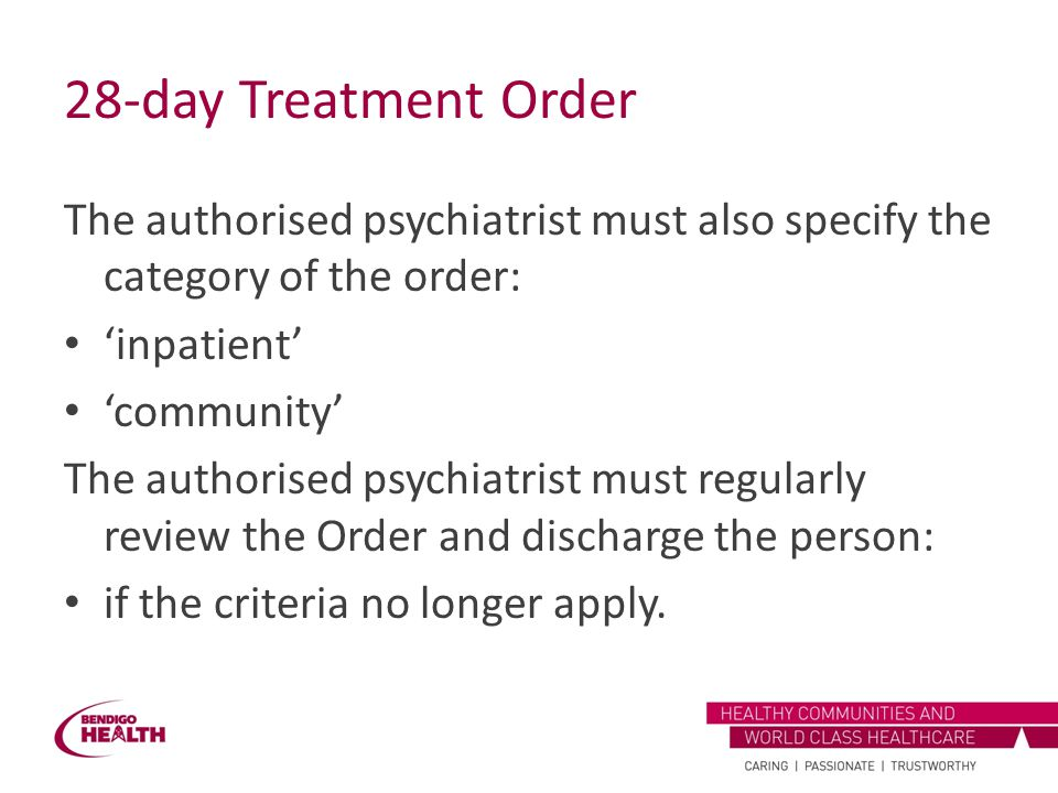 28-day Treatment Order The authorised psychiatrist must also specify the category of the order: 'inpatient'