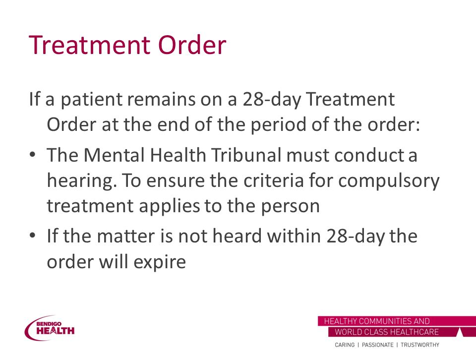 Treatment Order If a patient remains on a 28-day Treatment Order at the end of the period of the order: