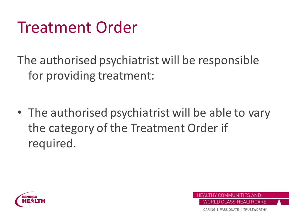 Treatment Order The authorised psychiatrist will be responsible for providing treatment:
