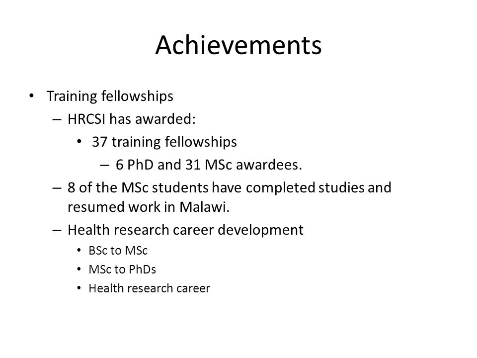 Achievements Training fellowships HRCSI has awarded: