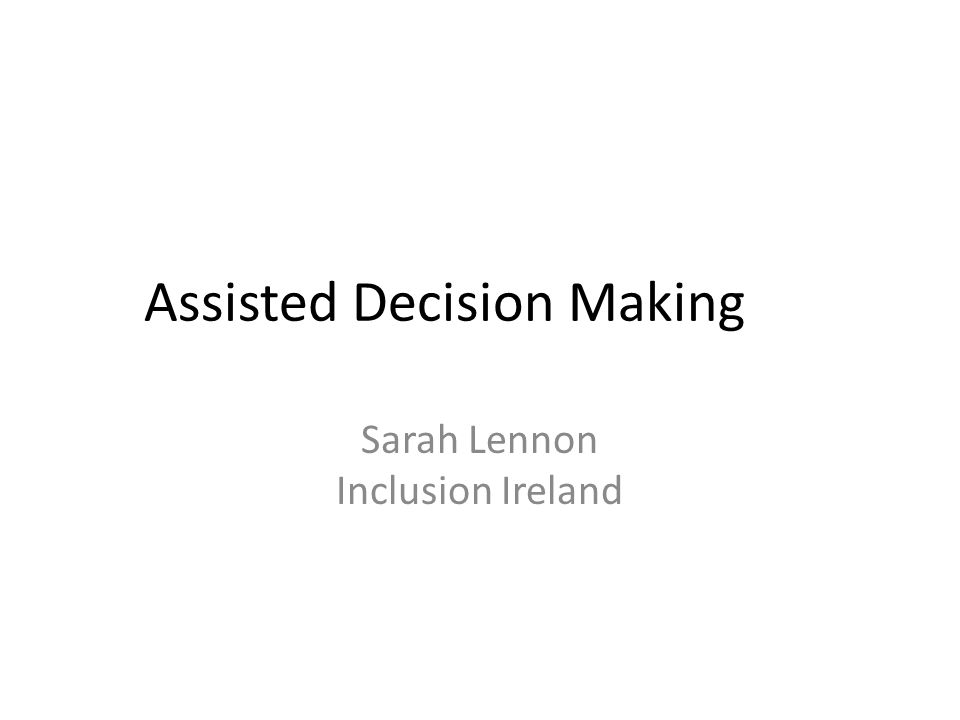 Assisted Decision Making