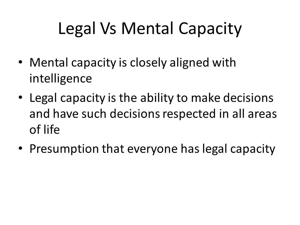 Legal Vs Mental Capacity