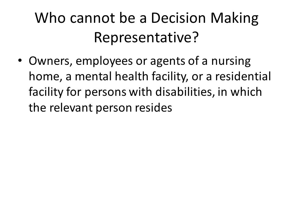Who cannot be a Decision Making Representative