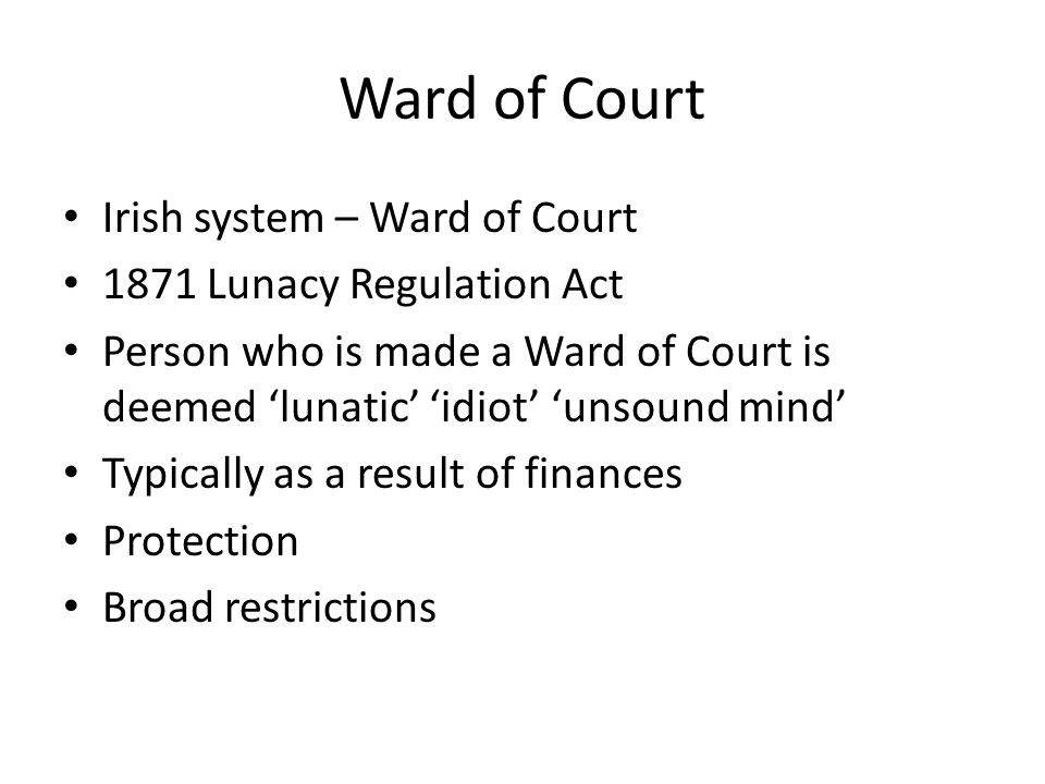 Ward of Court Irish system – Ward of Court 1871 Lunacy Regulation Act