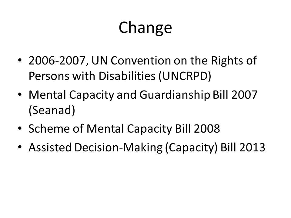 Change 2006-2007, UN Convention on the Rights of Persons with Disabilities (UNCRPD) Mental Capacity and Guardianship Bill 2007 (Seanad)