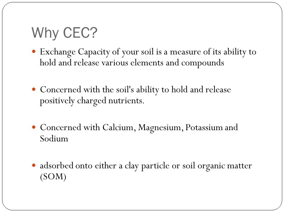 Why CEC Exchange Capacity of your soil is a measure of its ability to hold and release various elements and compounds.