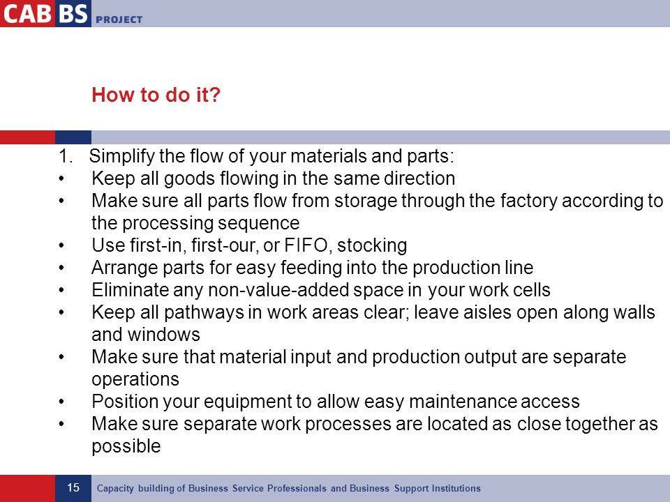 How to do it 1. Simplify the flow of your materials and parts: