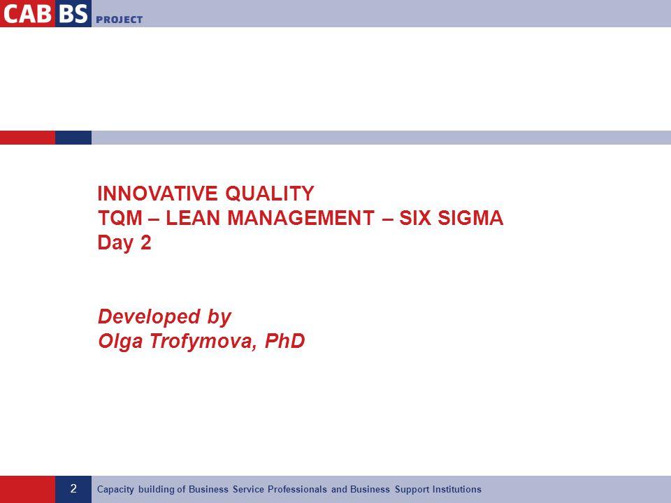 INNOVATIVE QUALITY TQM – LEAN MANAGEMENT – SIX SIGMA Day 2 Developed by Olga Trofymova, PhD