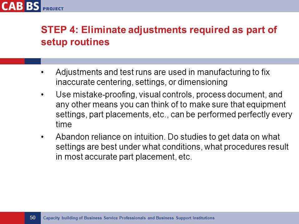 STEP 4: Eliminate adjustments required as part of setup routines