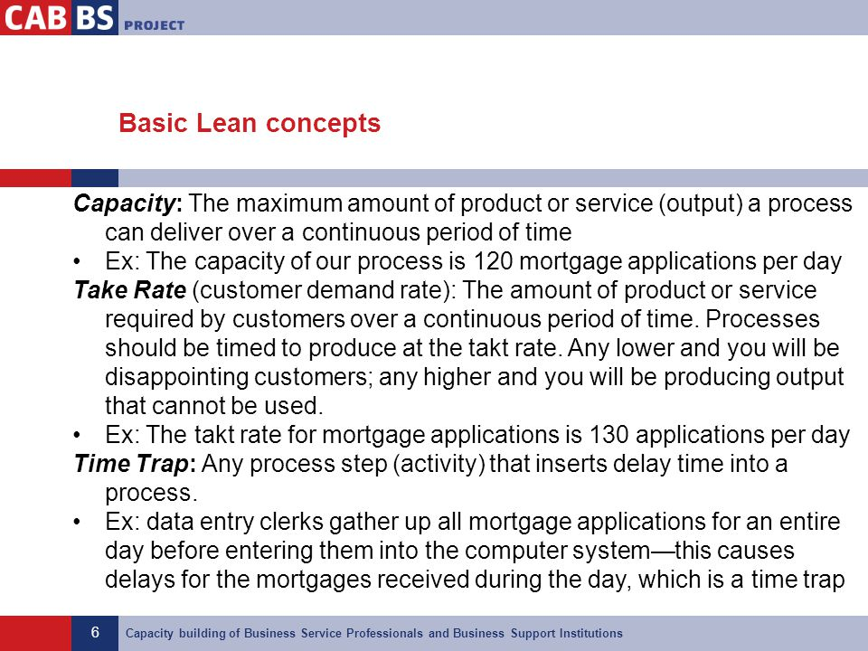 Basic Lean concepts Capacity: The maximum amount of product or service (output) a process can deliver over a continuous period of time.