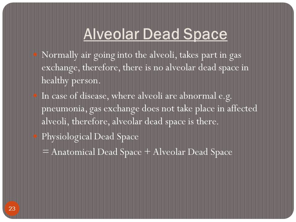 Alveolar Dead Space Normally air going into the alveoli, takes part in gas exchange, therefore, there is no alveolar dead space in healthy person.