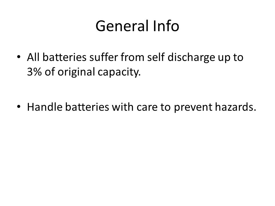 General Info All batteries suffer from self discharge up to 3% of original capacity.