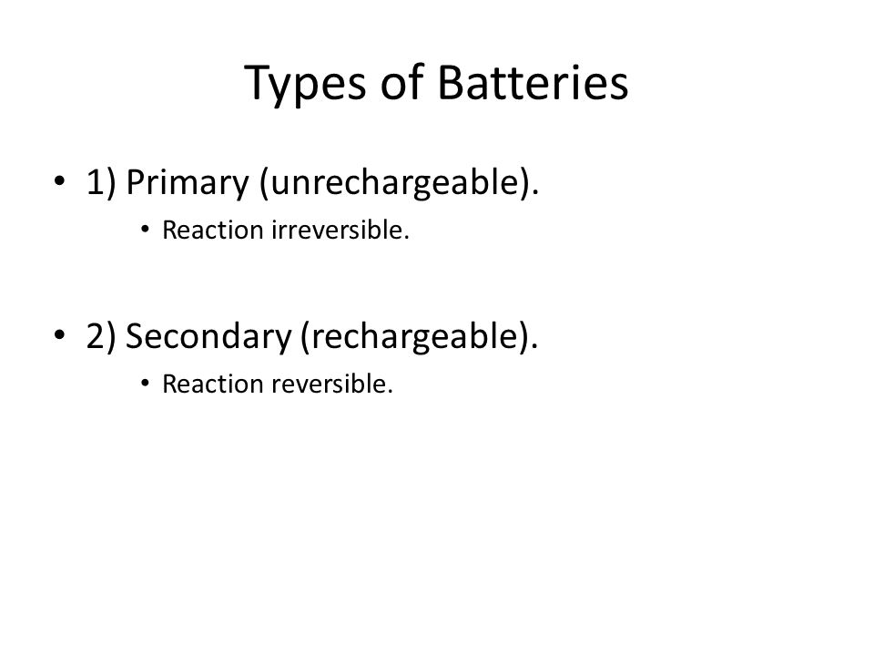 Types of Batteries 1) Primary (unrechargeable).