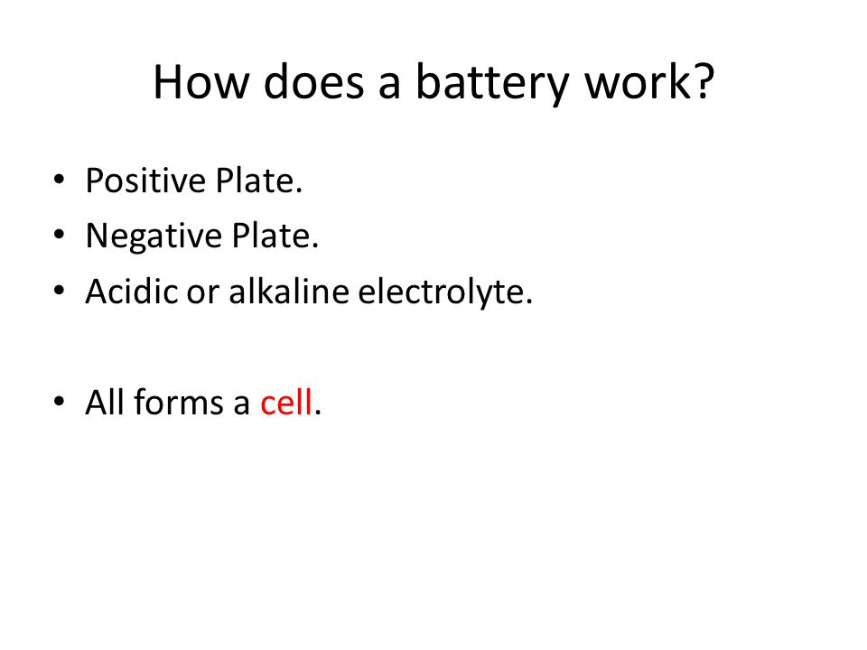 How does a battery work Positive Plate. Negative Plate.