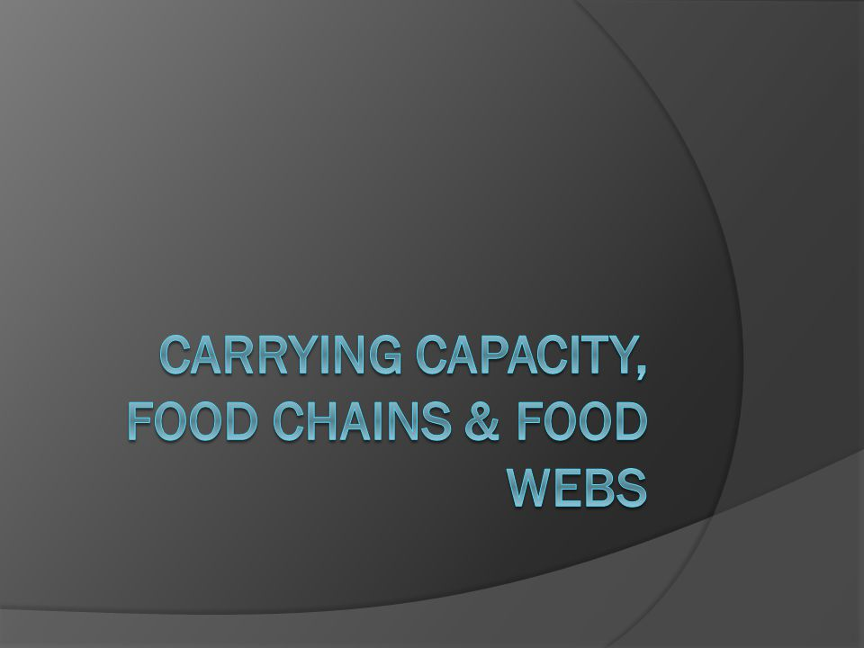 Carrying Capacity, Food Chains & Food Webs