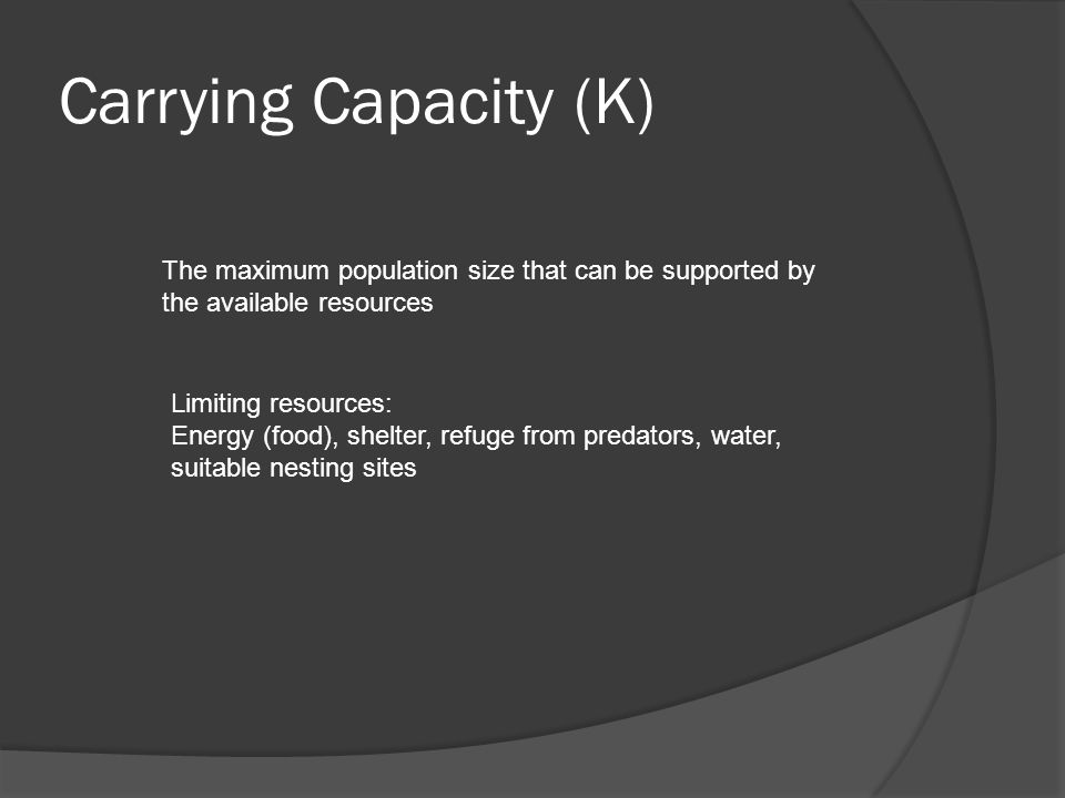 Carrying Capacity (K) The maximum population size that can be supported by the available resources.