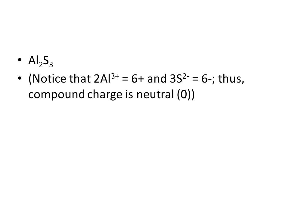 Al2S3 (Notice that 2Al3+ = 6+ and 3S2- = 6-; thus, compound charge is neutral (0))