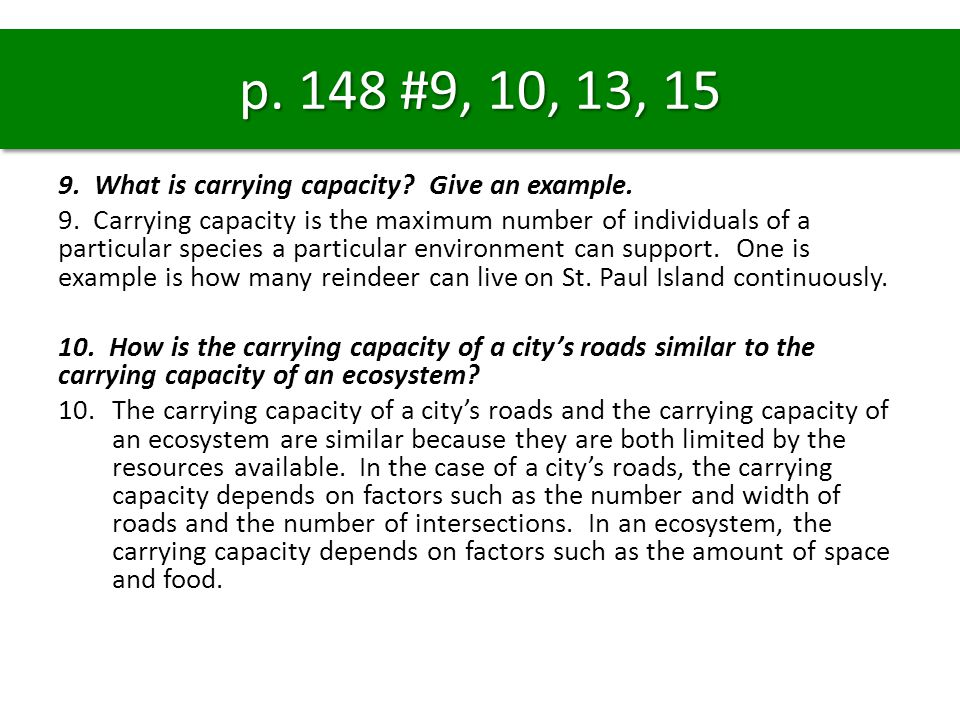 p. 148 #9, 10, 13, 15 9. What is carrying capacity Give an example.