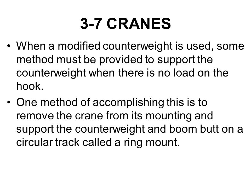 3-7 CRANES When a modified counterweight is used, some method must be provided to support the counterweight when there is no load on the hook.