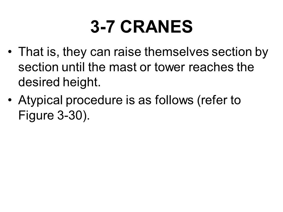 3-7 CRANES That is, they can raise themselves section by section until the mast or tower reaches the desired height.