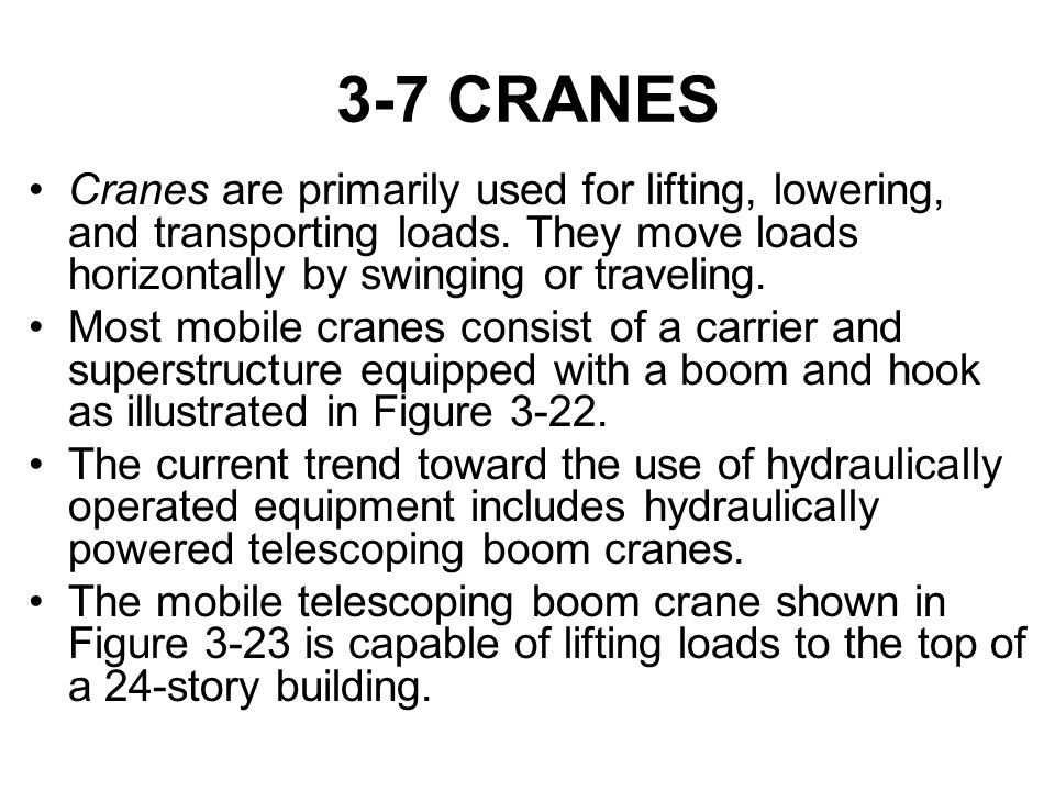 3-7 CRANES Cranes are primarily used for lifting, lowering, and transporting loads. They move loads horizontally by swinging or traveling.