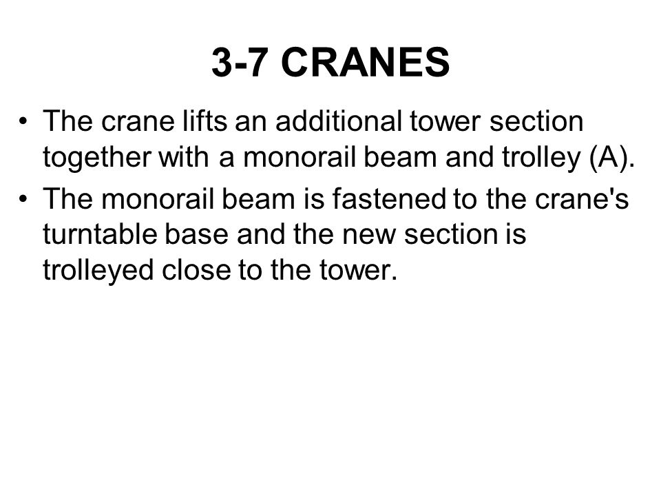 3-7 CRANES The crane lifts an additional tower section together with a monorail beam and trolley (A).
