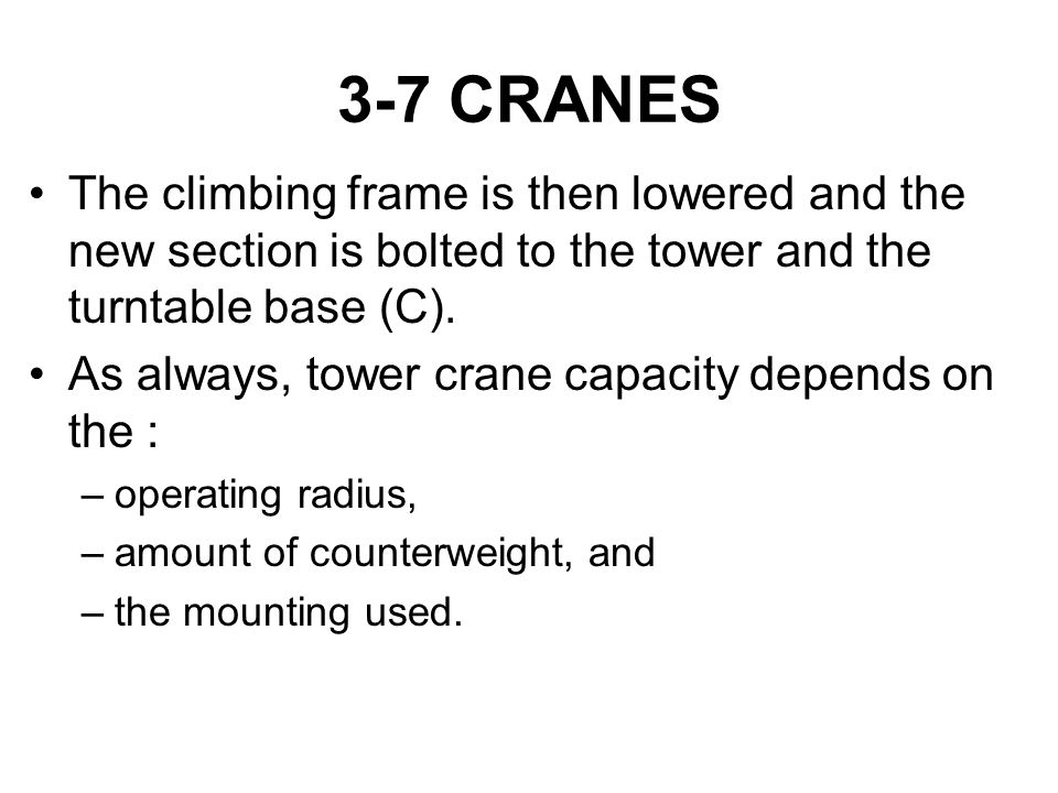 3-7 CRANES The climbing frame is then lowered and the new section is bolted to the tower and the turntable base (C).