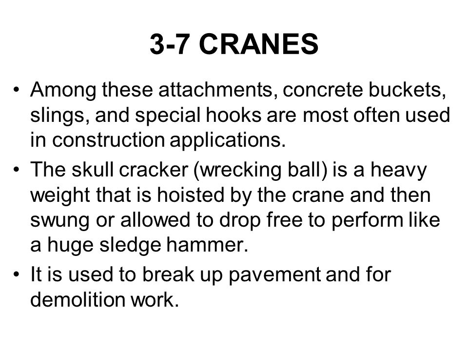 3-7 CRANES Among these attachments, concrete buckets, slings, and special hooks are most often used in construction applications.