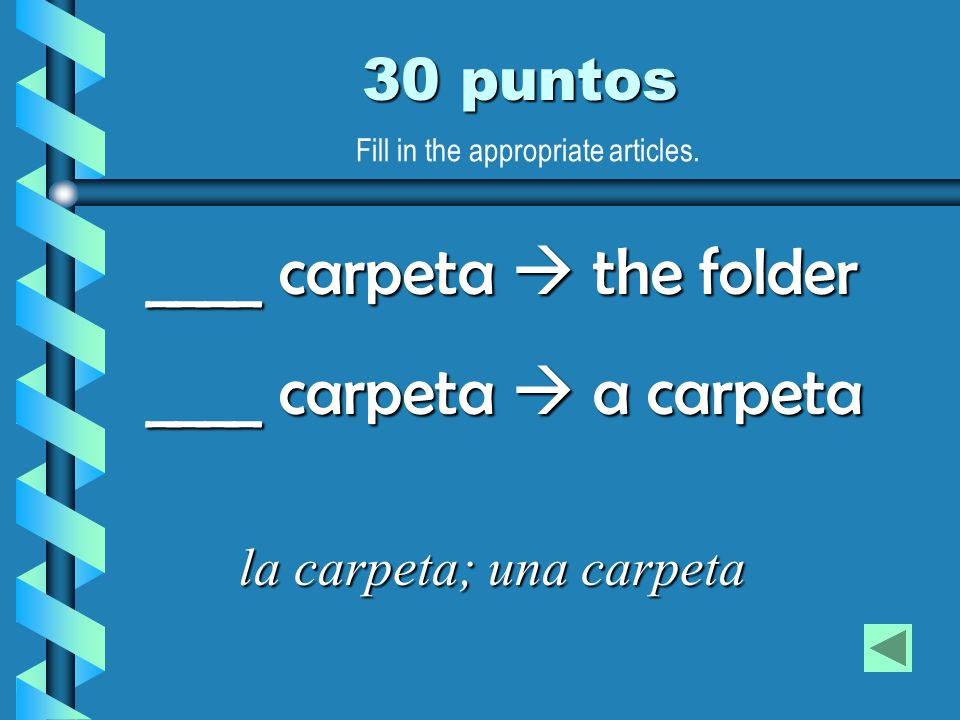 ____ carpeta  the folder ____ carpeta  a carpeta