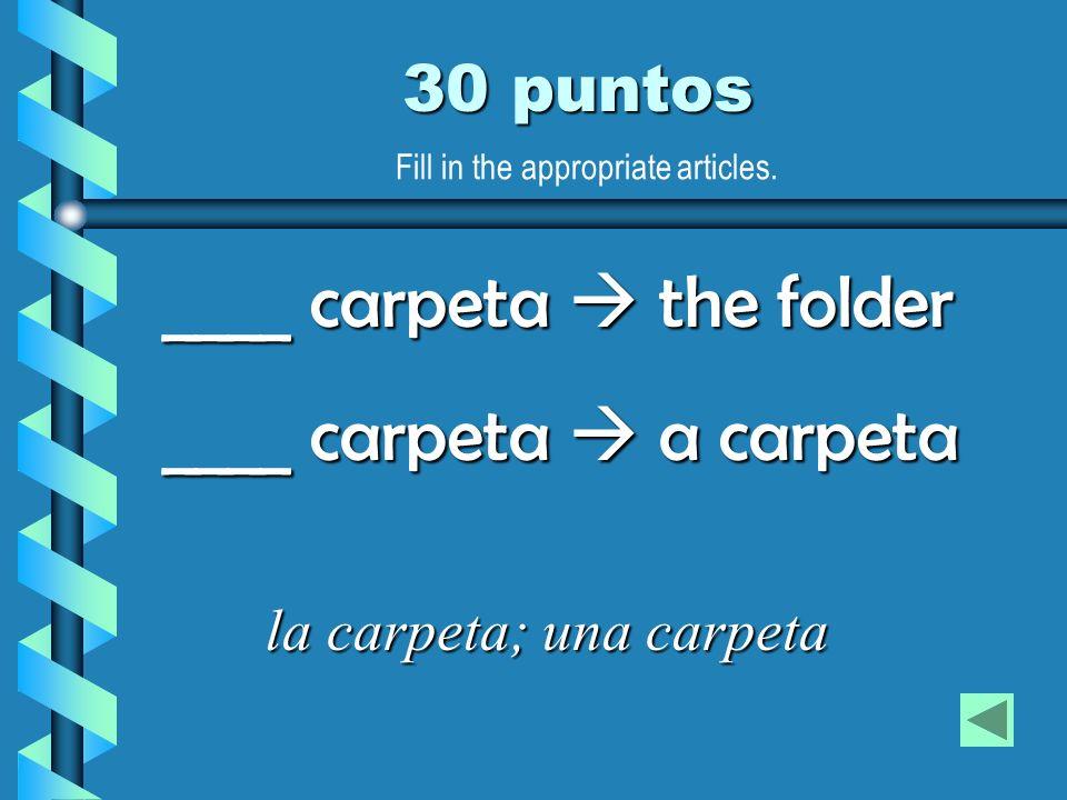 ____ carpeta  the folder ____ carpeta  a carpeta