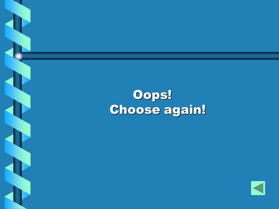 Oops! Choose again!