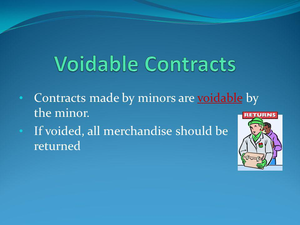Voidable Contracts Contracts made by minors are voidable by the minor.