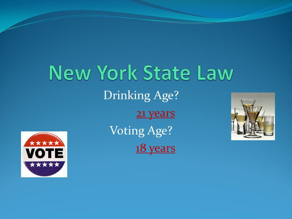 New York State Law Drinking Age 21 years Voting Age 18 years