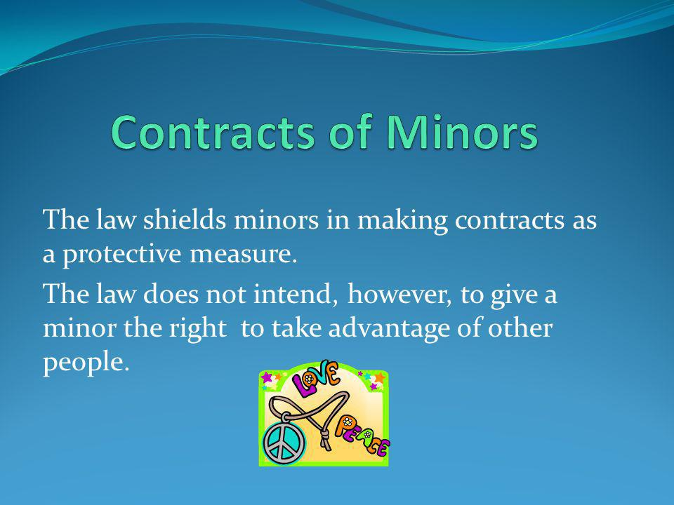 Contracts of Minors The law shields minors in making contracts as a protective measure.