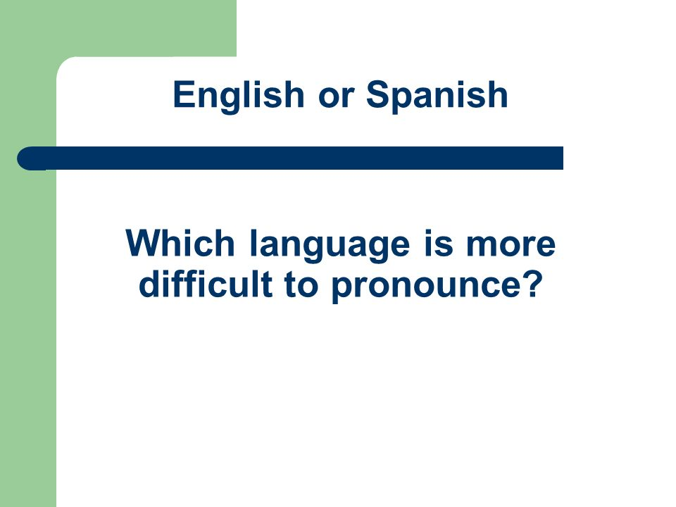 Which language is more difficult to pronounce