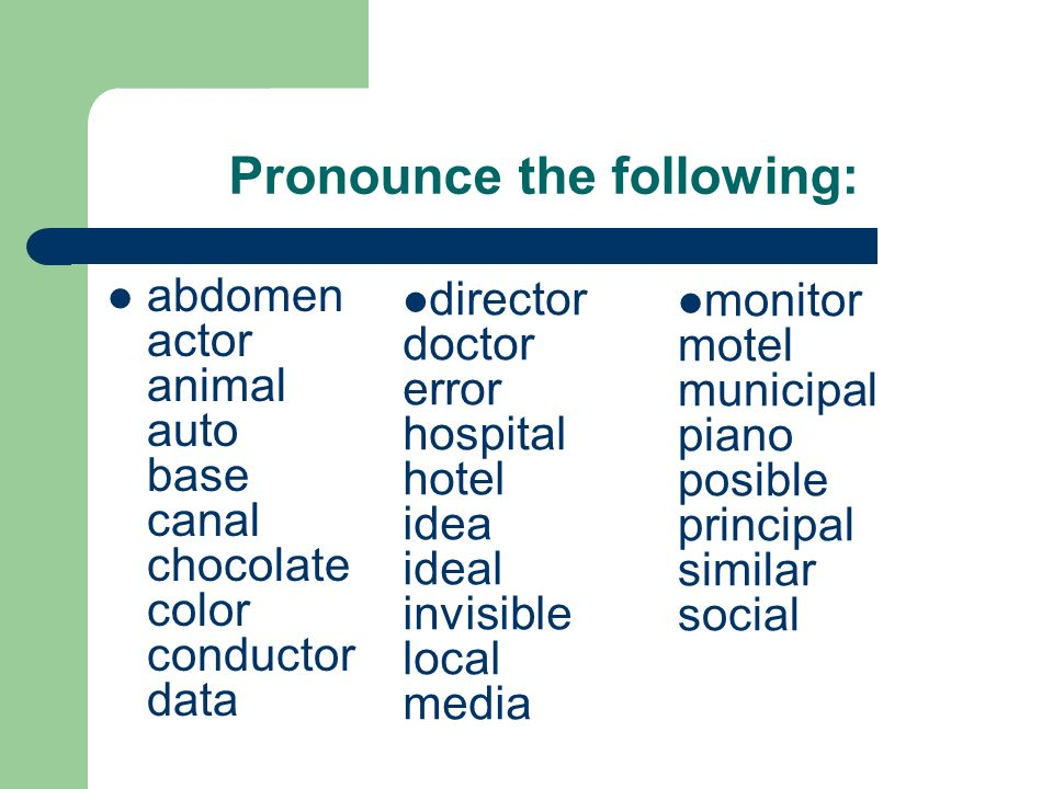 Pronounce the following: