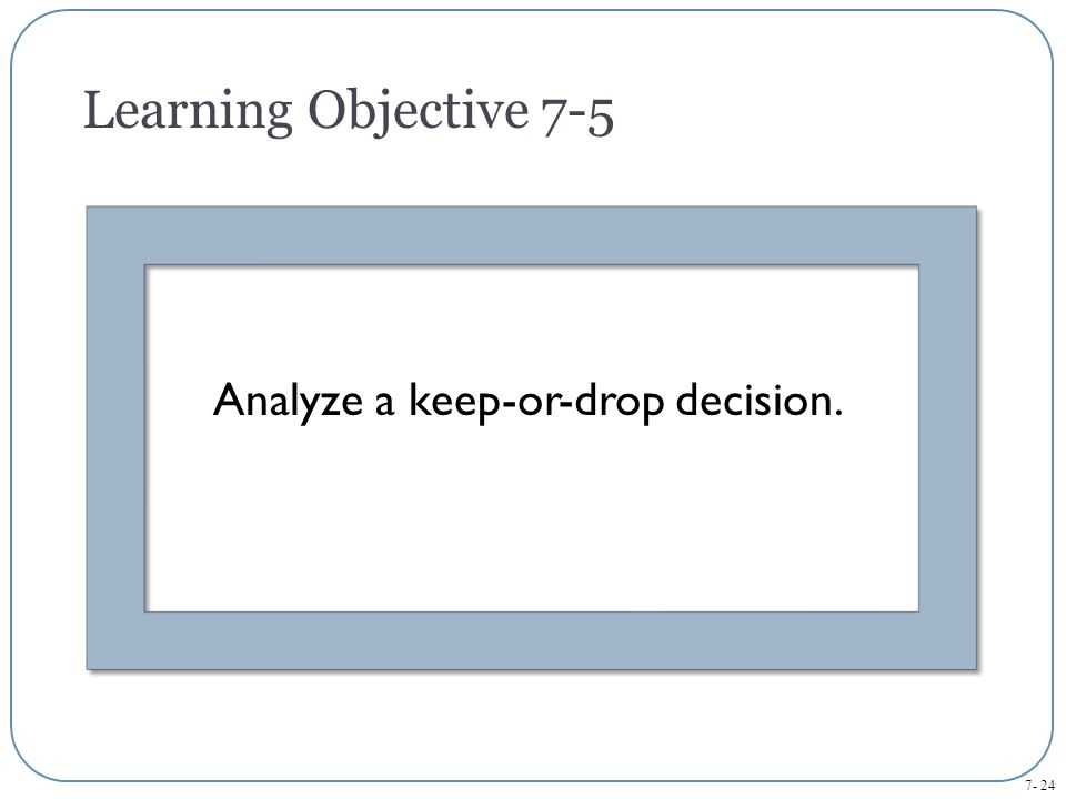 Analyze a keep-or-drop decision.