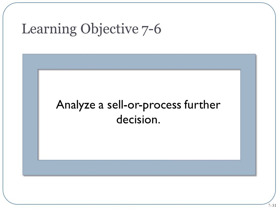 Analyze a sell-or-process further decision.