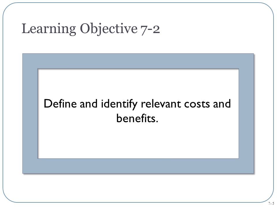 Define and identify relevant costs and benefits.